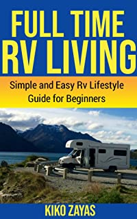 FULL TIME RV LIVING: Simple and Easy RV Lifestyle Guide for Beginners