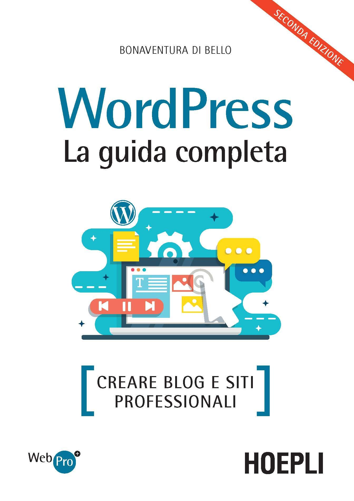 Download Wordpress. La Guida Completa. Creare Blog E Siti Professionali 