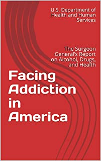 Facing Addiction in America : The Surgeon General's Report on Alcohol, Drugs, and Health