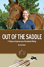 Out Of The Saddle: 9 Steps to Improve Your Horseback Riding