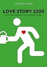 Love Story 2200: Rettet diesen Planeten – es ist der Einzige mit Bier! (German Edition)