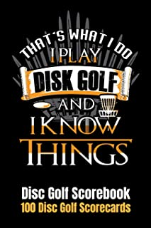 Disc Golf Scorecard: That's What I do I Play Discgolf and I Know Things 100 Scorecards 6