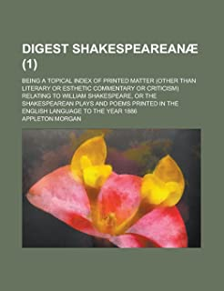 Digest Shakespeareanae; Being a Topical Index of Printed Matter (Other Than Literary or Esthetic Commentary or Criticism) ...