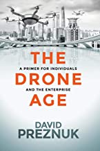 The Drone Age: A Primer for Individuals and the Enterprise