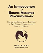 An Introduction to Equine Assisted Psychotherapy: Principles, Theory, and Practice of the Equine Psychotherapy Institute Model (English Edition)