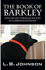The Book of Barkley: Love and Life Through the Eyes of a Labrador Retriever Kindle Edition