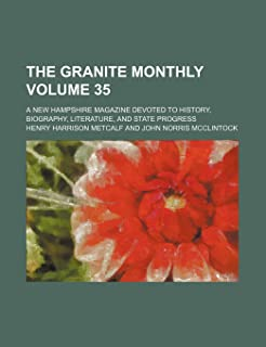 The Granite Monthly Volume 35; A New Hampshire Magazine Devoted to History, Biography, Literature, and State Progress