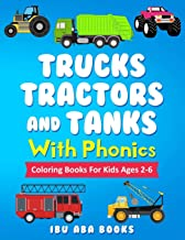 Trucks Tractors  And Tanks With Phonics: Coloring Book For Kids AGES 2 TO 6 - Trucks coloring book for kids & toddlers - fun activity books for ... 2-4 4-6 4-8 - 50 Pages of White Bond Paper