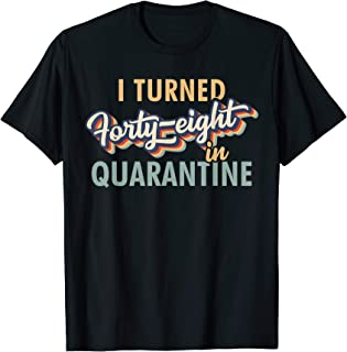 I Turned 48 in Quarantine Tshirt - 48th Birthday Gift T-Shirt