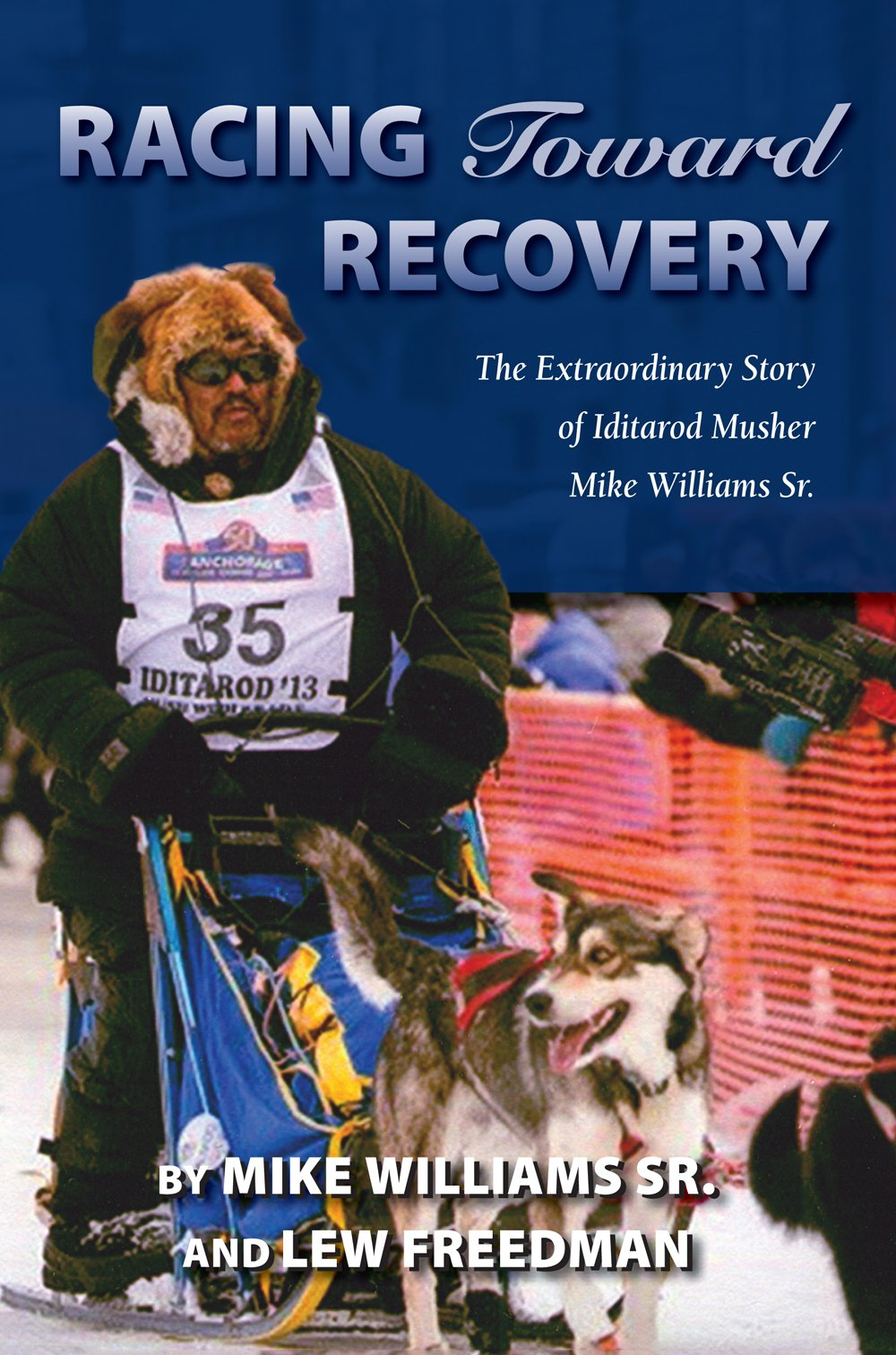 Racing Toward Recovery: The Extraordinary Story of Alaska Musher Mike Williams Sr. (English Edition)
