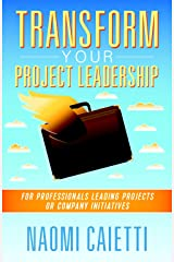 Transform Your Project Leadership: For Professionals Leading Projects or Company Initiatives Kindle Edition