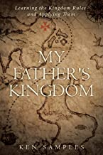My Father's Kingdom: Learning the Kingdom Rules and Applying Them