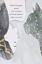 Deep Thoughts About The Universe And Love Poems About My Cat: Beautiful Novelty Gift Inspirational Journal for Women, Mom, Daughter, Friends & Coworkers