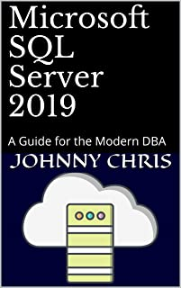 Microsoft SQL Server 2019: A Guide for the Modern DBA