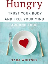 Hungry: Trust Your Body and Free Your Mind around Food