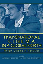 Transnational Cinema in a Global North: Nordic Cinema in Transition (Contemporary Approaches to Film and Media Series)