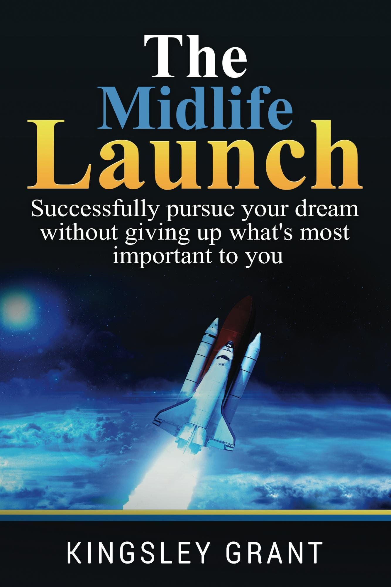 Download Ebook The Midlife Launch: Successfully Pursue Your Dream Without Giving Up What's Most Important To You