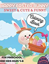Happy Easter Bunny - Sweet & Cute & Funny Coloring Book for Preschool and Kids Ages 4-8: Easter is Coming with Rabbit, Egg...