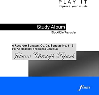 Play it - Study Album - Blockflöte/Recorder; Johann Christoph Pepusch: 6 Recorder Sonatas, Op. 2a, Sonatas No. 1 - 3 (For Alt Recorder and Basso Continuo; a' = 440 Hz)