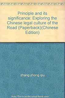 Principle and its significance: Exploring the Chinese legal culture of the Road (Paperback)