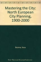 Mastering the City: North European City Planning, 1900-2000