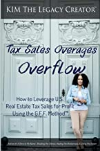 Tax Sales Overages Overflow: How to Leverage U.S. Real Estate Tax Sales for Profit Using the G.F.F. METHOD™ (Get. Find. File.)