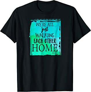 WE'RE ALL JUST WALKING EACH OTHER HOME Zen T Shirt