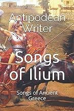 Songs of Ilium: Songs of Ancient Greece (Ancient Greek Heroes)