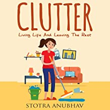 Clutter: Living Life and Leaving the Rest