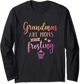 Grandmas are Moms with Frosting Grandma Nana Mimi Cute Gift Long Sleeve T-Shirt