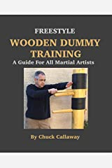 Freestyle Wooden Dummy Training: A Guide For All Martial Artists Kindle Edition