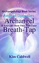 Archangelology, Archangel, Breath-Tap: If You Call Them They Will Come