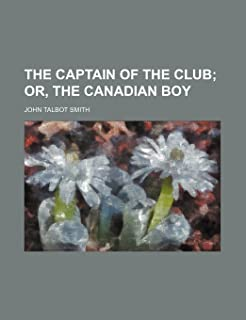 The Captain of the Club; Or, the Canadian Boy