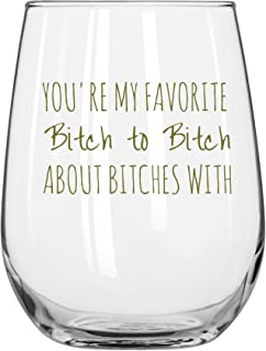 You're My Favorite Bitch To Bitch About Bitches With Funny Wine Glass 17oz - Unique Gift Idea for Her, BFF, Bachelorette Party - Perfect 21st Birthday Gifts for Best Friend