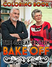 The Great British Bake Off Coloring Book: Creative The Great British Bake Off Coloring Books For Adults, Boys, Girls. (Col...