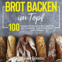 Brot backen im Topf: 100 Rezepte für leckeres Brot. Ideal für den Gusseisen Topf, Dutch Oven oder Tontopf (German Edition)