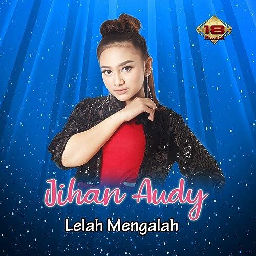 Lelah Mengalah By Jihan Audy On Amazon Music Amazoncom