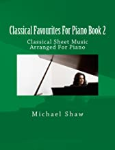 Classical Favourites For Piano Book 2: Classical Sheet Music Arranged For Piano