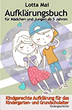 Aufklärungsbuch für Mädchen und Jungen ab 5 Jahren: Kindgerechte Aufklärung zum Vorlesen für Kindergarten- und Grundschula...