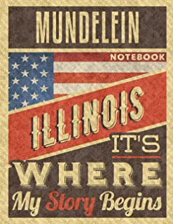 Mundelein Illinois It's Where My Story Begins Notebook: The Best Notebook for the best Memories, 8.5x11 in ,110 Lined Pages.