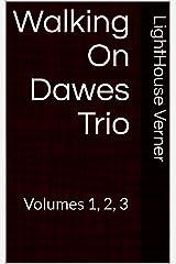 Walking On Dawes Trio: Volumes 1, 2, 3 (Walking On Dawes Collection) Kindle Edition