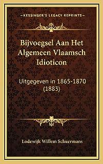 Bijvoegsel Aan Het Algemeen Vlaamsch Idioticon: Uitgegeven in 1865-1870 (1883)