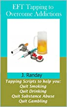 EFT Tapping to Overcome Addictions: Quit Smoking, Quit Drinking, Quit Substance Abuse, Quit Gambling