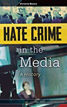 Hate Crime in the Media: A History (Crime, Media, and Popular Culture)