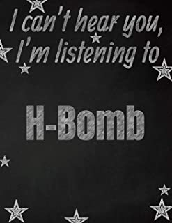 I can't hear you, I'm listening to H-Bomb creative writing lined notebook: Promoting band fandom and music creativity through writing…one day at a time