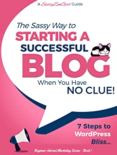 [BLOG] Starting a Successful Blog when you have NO CLUE! (2019): 7 Steps to WordPress Bliss.... (Beginner Internet Marketing Series Book 1)