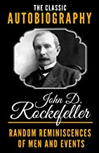 The Classic Autobiography of John D. Rockefeller - Random Reminiscences Of Men And Events