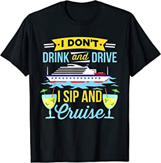 Funny I Don't Drink And Drive Sip And Cruise Vacation Shirt