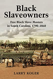 Black Slaveowners: Free Black Slave Masters in South Carolina, 1790-1860