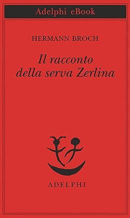 Il racconto della serva Zerlina (Piccola biblioteca Adelphi Vol. 687)